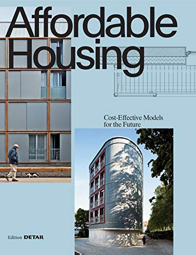 Affordable Housing: Cost-efficient Models for the Future (DETAIL Special)