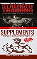 Strength Training & Supplements: The Ultimate Guide to Strength Training & The Ultimate Supplement Guide For Men