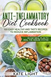 Anti-Inflammatory Diet Cookbook: 100 Easy, Healthy and Tasty Recipes to Reduce Inflammation , 30 day Meal Plan to Heal the Immune System