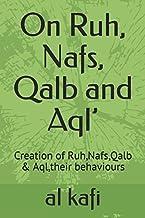 On Ruh, Nafs, Qalb and Aql': Creation of Ruh,Nafs,Qalb & Aql,their behaviours