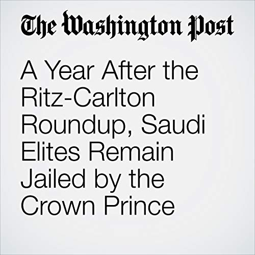 A Year After the Ritz-Carlton Roundup, Saudi Elites Remain Jailed by the Crown Prince audiobook cover art