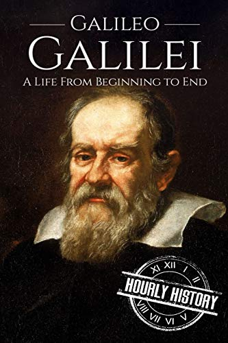 Galileo Galilei: A Life From Beginning to End (Biographies of Scientists)
