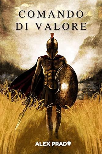 Comando di valore: Sviluppare il coraggio sufficiente per vincere qualsiasi battaglia (Italian Editi