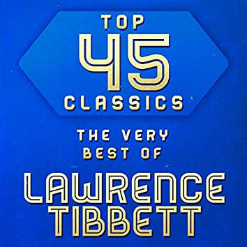 Top 45 Classics - The Very Best of Lawrence Tibbett