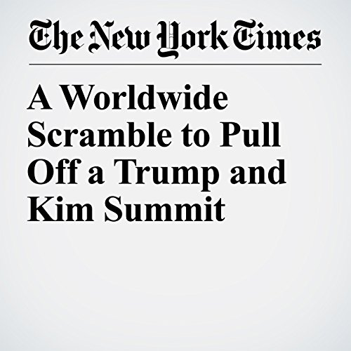 A Worldwide Scramble to Pull Off a Trump and Kim Summit copertina