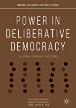 Power in Deliberative Democracy: Norms, Forums, Systems (Political Philosophy and Public Purpose)