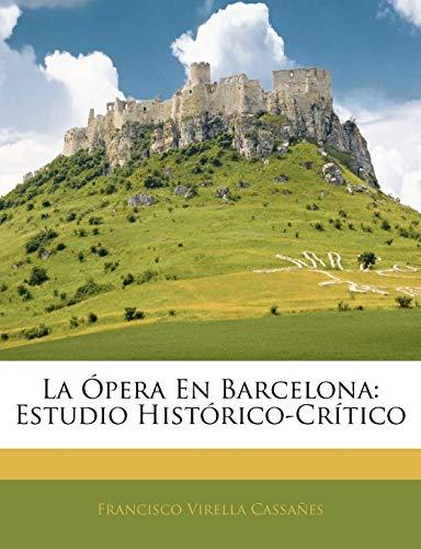 La Ópera En Barcelona: Estudio Histórico-Crítico (Spanish Edition)