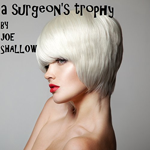 A SURGEON'S TROPHY (A BUNNY CLUB STORY): Bimbo transformation and bimbofication story