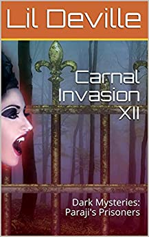 Carnal Invasion XII: Dark Mysteries: Paraji's Prisoners by [Lil Deville, Wicked Wanda, Ivy Licious, Torrid Tempest, Helena Heat, Raunchy Rose, Cie Cheesemeister]