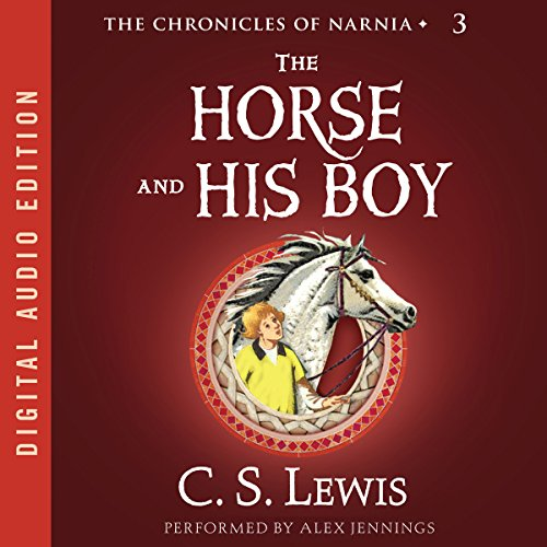 The Horse and His Boy     The Chronicles of Narnia              Written by:                                                                                                                                 C.S. Lewis                               Narrated by:                                                                                                                                 Alex Jennings                      Length: 4 hrs and 40 mins     38 ratings     Overall 4.8