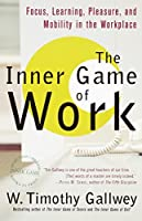 The Inner Game of Work: Focus, Learning, Pleasure, and Mobility in the Workplace (Pleasure and Mobility in the)