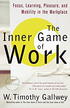 The Inner Game of Work  Focus Learning Pleasure and Mobility in the Workplace