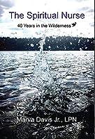 The Spiritual Nurse: 40 Years in the wilderness (Spiritual Nursing)