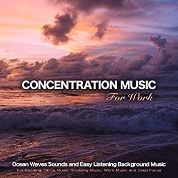 Concentration Music For Work: Ocean Waves Sounds and Easy Listening Background Music For Reading, Office Music, Studying Music, Work Music and Deep Focus