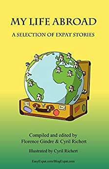 My life abroad: A selection of expat stories by [Cyril Richert, Florence Gindre]