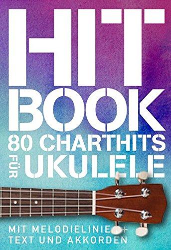 Hit Book - 80 Charthits -Für Ukulele-: Songbook für Ukulele, Gesang
