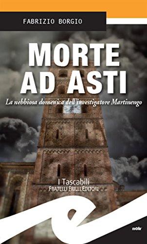 Morte ad Asti:  La nebbiosa domenica dell'investigatore Martinengo