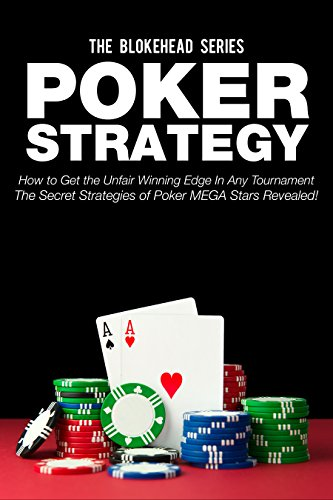 Poker Strategy:How to Get the Unfair Winning Edge In Any Tournament. The...