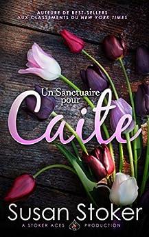 Un Sanctuaire pour Caite (Forces Très Spéciales : L'Héritage t. 1) par [Susan Stoker, Anne-Lise Pellat, Valentin Translation]