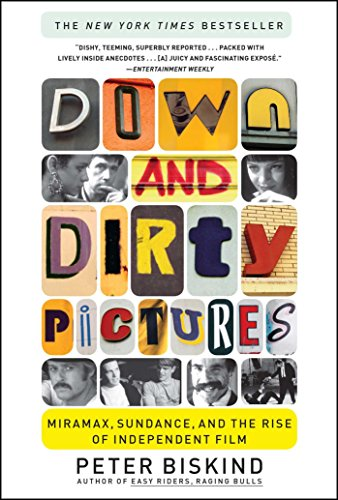 Down and Dirty Pictures: Miramax, Sundance, and the Rise...