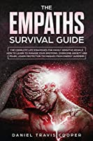 The Empaths Survival Guide: The Complete Strategies For Highly Sensitive People. How to Learn to Manage Your Emotions, Overcome Anxiety and Fears, Learn Protection Techniques from Energy Vampires