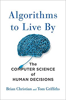 Algorithms to Live By  The Computer Science of Human Decisions