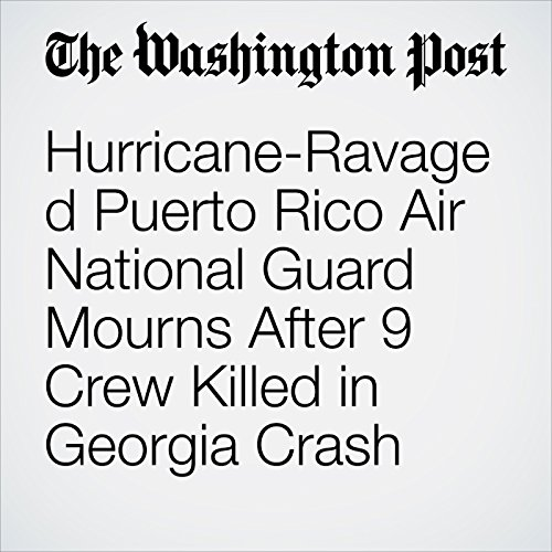 Hurricane-Ravaged Puerto Rico Air National Guard Mourns After 9 Crew Killed in Georgia Crash copertina