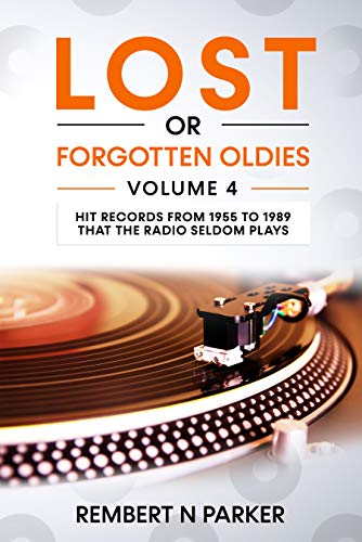 LOST OR FORGOTTEN OLDIES VOLUME 4: HIT RECORDS FROM 1955 TO 1989 THAT THE RADIO SELDOM PLAYS (English Edition)