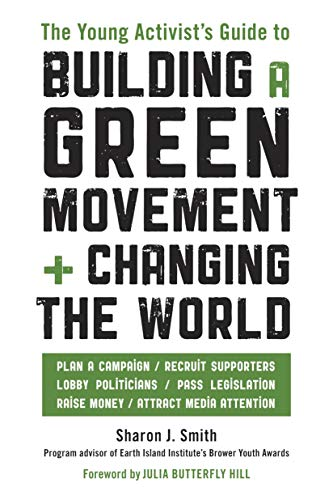 The Young Activist's Guide to Building a Green Movement and Changing the World: Plan a Campaign, Recruit Supporters, Lob