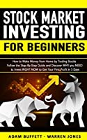 Stock Market Investing for Beginners: How to Make Money From Home by Trading Stocks Follow the Step-By-Step Guide and Discover WHY You NEED to Invest RIGHT NOW to Get Your First Profit in 5 Days