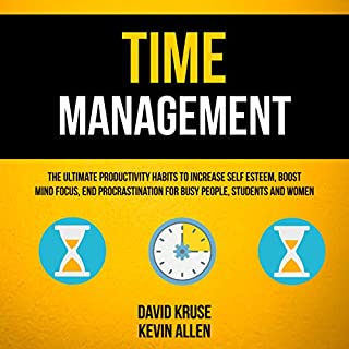Time Management: The Ultimate Productivity Habits to Increase Self Esteem, Boost Mind Focus, End Procrastination for Busy People, Students and Women                   By:                                                                                                                                 David Kruse,                                                                                        Kevin Allen                               Narrated by:                                                                                                                                 Tim Carper                      Length: 3 hrs and 12 mins     24 ratings     Overall 4.8