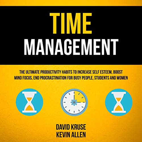 Time Management: The Ultimate Productivity Habits to Increase Self Esteem, Boost Mind Focus, End Procrastination for Busy People, Students and Women audiobook cover art