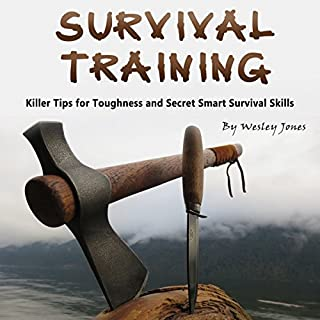 Survival Training: Killer Tips for Toughness and Secret Smart Survival Skills                   By:                                                                                                                                 Wesley Jones                               Narrated by:                                                                                                                                 Rick Paradis                      Length: 1 hr and 38 mins     1 rating     Overall 5.0