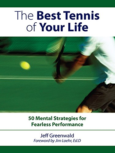 The Best Tennis of Your Life: 50 Mental Strategies For Fearless Performance (English Edition)