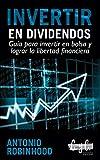 Invertir en dividendos: guía para invertir en bolsa y lograr la libertad financiera