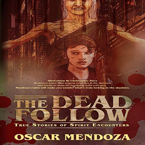 Page de couverture de The Dead Follow: True Stories of Spirit Encounters