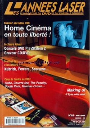 ANNEES LASER (LES) [No 63] du 01/06/2000 - HOME CINEMA - CONSOLE DVD PLAYSTATION - GRAVEUR CD-DVD - FESTIVAL DES REALISATEURS - KUBRICK - FERRARA - SCORSESE - CUBE - COUVRE-FEU - THE FACULTY - SOUTH PARK - TOMAS CROWN.