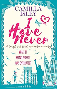 I Have Never: A Laugh Out Loud Romantic Comedy (First Comes Love Book 2) by [Camilla Isley]