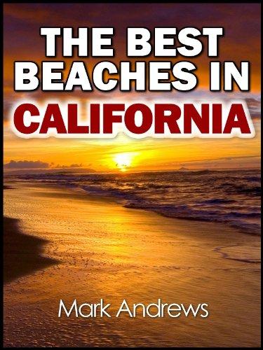 The Best Beaches in California: The top 20 California beaches for a wonderful beach vacation (U.S. Beach Guides)