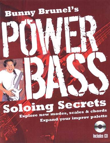 Bunny Brunel's Power Bass: Soloing Secrets [With CD]: Explore New Modes, Scales & Chords: Expand Your Improv Palette