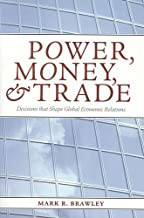 Power, Money, and Trade: Decisions that Shape Global Economic Relations