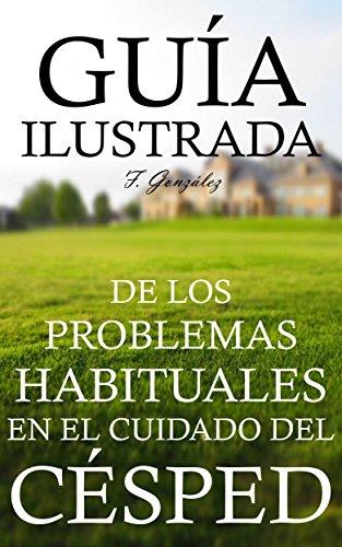 Guía Ilustrada de los problemas habituales en el cuidado del césped: Cuida tu jardín y mantenlo verde todo el año eBook: González, F.: Amazon.es: Tienda Kindle