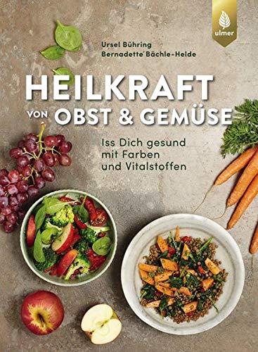 Heilkraft von Obst und Gemüse: Iss dich gesund mit Farben und Vitalstoffen
