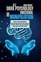 A-Z Dark Psychology And Emotional Manipulation: Recover from Emotionally Abusive Relationships With Narcissists, Toxic People and Sociopaths. Guiltless Guide into the Psychology of How People Can Get What They Want.