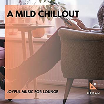 A Mild Chillout - Joyful Music For Lounge