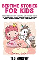 Bedtime Stories for Kids: Make Your Children Happy and Restful with Fantastic Tales Of The Magic World Of Fantasy. Unicorns, Enchanted Creatures, Princes and Princesses and A Lot Of Funny Characters