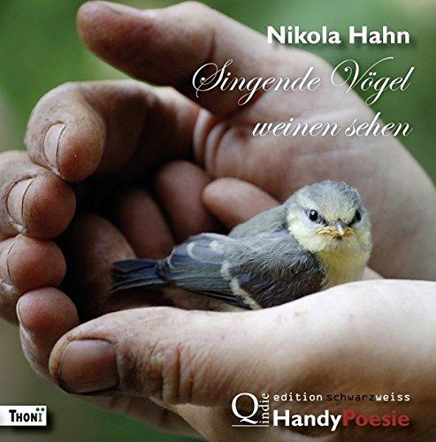 Singende Vögel weinen sehen: HandyPoesie (Lesen im Quadrat. edition schwarzweiss / Literarisches Malbuch)