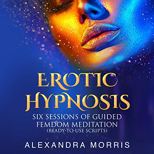 Listen Erotic Hypnosis: Six Sessions of Guided Femdom Meditation (Ready-to-Use Scripts) audio book