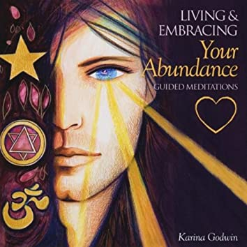 Living & Embracing Your Abundance (Guided Meditations)