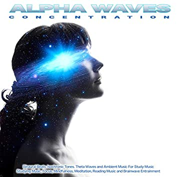 Alpha Waves Concentration: Binaural Beats, Isochronic Tones. Theta Waves and Ambient Music For Study Music, Studying Music, Focus, Mindfulness, Meditation, Reading Music and Brainwave Entrainment